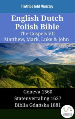 Parallel Bible Halseth English: English Dutch Polish Bible - The Gospels VII - Matthew, Mark, Luke & John, Truthbetold Ministry