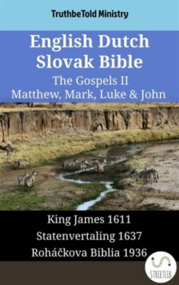 Parallel Bible Halseth English: English Dutch Slovak Bible - The Gospels II - Matthew, Mark, Luke & John, Truthbetold Ministry