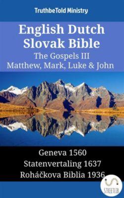 Parallel Bible Halseth English: English Dutch Slovak Bible - The Gospels III - Matthew, Mark, Luke & John, Truthbetold Ministry
