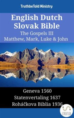 Parallel Bible Halseth English: English Dutch Slovak Bible - The Gospels III - Matthew, Mark, Luke & John, Truthbetold Ministry
