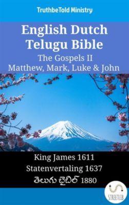 Parallel Bible Halseth English: English Dutch Telugu Bible - The Gospels II - Matthew, Mark, Luke & John, Truthbetold Ministry