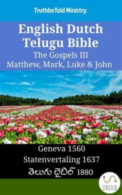 Parallel Bible Halseth English: English Dutch Telugu Bible - The Gospels III - Matthew, Mark, Luke & John, Truthbetold Ministry