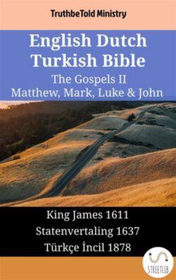 Parallel Bible Halseth English: English Dutch Turkish Bible - The Gospels II - Matthew, Mark, Luke & John, Truthbetold Ministry