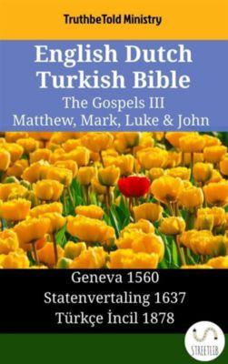 Parallel Bible Halseth English: English Dutch Turkish Bible - The Gospels III - Matthew, Mark, Luke & John, Truthbetold Ministry