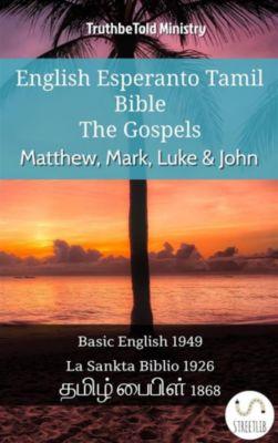 Parallel Bible Halseth English: English Esperanto Tamil Bible - The Gospels - Matthew, Mark, Luke & John, Truthbetold Ministry