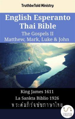 Parallel Bible Halseth English: English Esperanto Thai Bible - The Gospels II - Matthew, Mark, Luke & John, Truthbetold Ministry