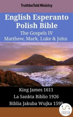 Parallel Bible Halseth English: English Esperanto Polish Bible - The Gospels IV - Matthew, Mark, Luke & John, Truthbetold Ministry