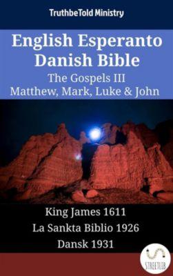 Parallel Bible Halseth English: English Esperanto Danish Bible - The Gospels III - Matthew, Mark, Luke & John, Truthbetold Ministry