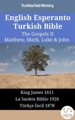 Parallel Bible Halseth English: English Esperanto Turkish Bible - The Gospels II - Matthew, Mark, Luke & John, Truthbetold Ministry