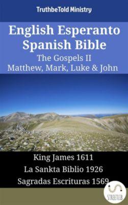 Parallel Bible Halseth English: English Esperanto Spanish Bible - The Gospels II - Matthew, Mark, Luke & John, Truthbetold Ministry