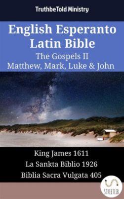 Parallel Bible Halseth English: English Esperanto Latin Bible - The Gospels II - Matthew, Mark, Luke & John, Truthbetold Ministry