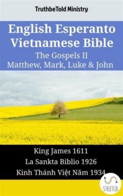 Parallel Bible Halseth English: English Esperanto Vietnamese Bible - The Gospels II - Matthew, Mark, Luke & John, Truthbetold Ministry