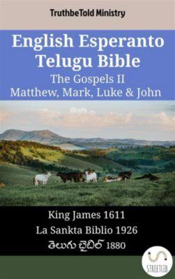 Parallel Bible Halseth English: English Esperanto Telugu Bible - The Gospels II - Matthew, Mark, Luke & John, Truthbetold Ministry