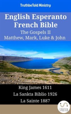 Parallel Bible Halseth English: English Esperanto French Bible - The Gospels II - Matthew, Mark, Luke & John, Truthbetold Ministry