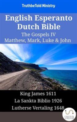 Parallel Bible Halseth English: English Esperanto Dutch Bible - The Gospels IV - Matthew, Mark, Luke & John, Truthbetold Ministry