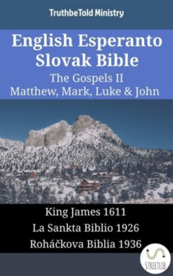 Parallel Bible Halseth English: English Esperanto Slovak Bible - The Gospels II - Matthew, Mark, Luke & John, Truthbetold Ministry