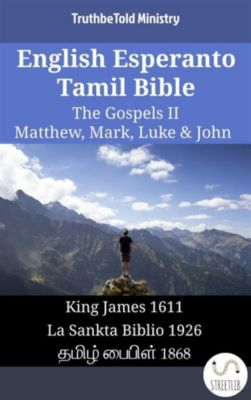 Parallel Bible Halseth English: English Esperanto Tamil Bible - The Gospels II - Matthew, Mark, Luke & John, Truthbetold Ministry
