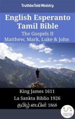 Parallel Bible Halseth English: English Esperanto Tamil Bible - The Gospels II - Matthew, Mark, Luke & John, Truthbetold Ministry