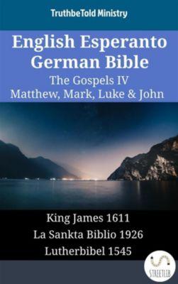 Parallel Bible Halseth English: English Esperanto German Bible - The Gospels IV - Matthew, Mark, Luke & John, Truthbetold Ministry
