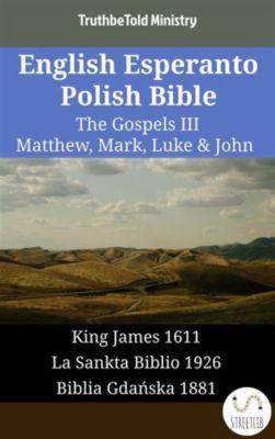 Parallel Bible Halseth English: English Esperanto Polish Bible - The Gospels III - Matthew, Mark, Luke & John, Truthbetold Ministry