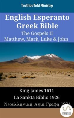 Parallel Bible Halseth English: English Esperanto Greek Bible - The Gospels II - Matthew, Mark, Luke & John, Truthbetold Ministry