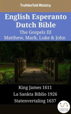 Parallel Bible Halseth English: English Esperanto Dutch Bible - The Gospels III - Matthew, Mark, Luke & John, Truthbetold Ministry