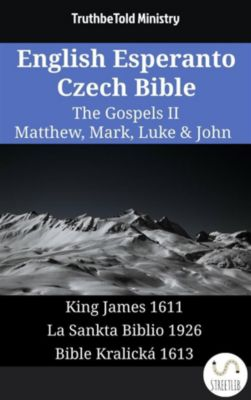 Parallel Bible Halseth English: English Esperanto Czech Bible - The Gospels II - Matthew, Mark, Luke & John, Truthbetold Ministry