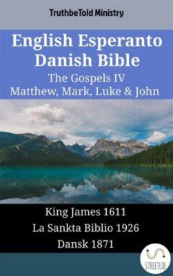 Parallel Bible Halseth English: English Esperanto Danish Bible - The Gospels IV - Matthew, Mark, Luke & John, Truthbetold Ministry