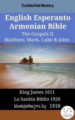 Parallel Bible Halseth English: English Esperanto Armenian Bible - The Gospels II - Matthew, Mark, Luke & John, Truthbetold Ministry, Bible Society Armenia