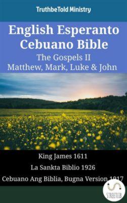Parallel Bible Halseth English: English Esperanto Cebuano Bible - The Gospels II - Matthew, Mark, Luke & John, Truthbetold Ministry