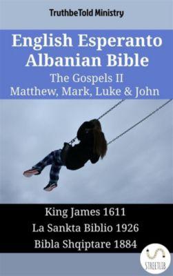 Parallel Bible Halseth English: English Esperanto Albanian Bible - The Gospels II - Matthew, Mark, Luke & John, Truthbetold Ministry