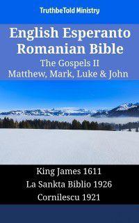Parallel Bible Halseth English: English Esperanto Romanian Bible - The Gospels II - Matthew, Mark, Luke & John, TruthBeTold Ministry