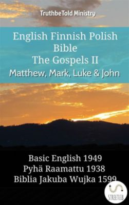 Parallel Bible Halseth English: English Finnish Polish Bible - The Gospels II - Matthew, Mark, Luke & John, Truthbetold Ministry