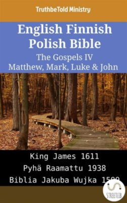 Parallel Bible Halseth English: English Finnish Polish Bible - The Gospels IV - Matthew, Mark, Luke & John, Truthbetold Ministry