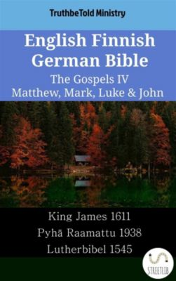 Parallel Bible Halseth English: English Finnish German Bible - The Gospels IV - Matthew, Mark, Luke & John, Truthbetold Ministry