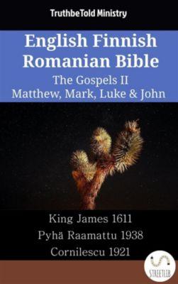 Parallel Bible Halseth English: English Finnish Romanian Bible - The Gospels II - Matthew, Mark, Luke & John, Truthbetold Ministry