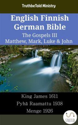 Parallel Bible Halseth English: English Finnish German Bible - The Gospels III - Matthew, Mark, Luke & John, Truthbetold Ministry