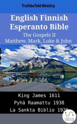 Parallel Bible Halseth English: English Finnish Esperanto Bible - The Gospels II - Matthew, Mark, Luke & John, Truthbetold Ministry