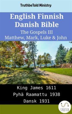 Parallel Bible Halseth English: English Finnish Danish Bible - The Gospels III - Matthew, Mark, Luke & John, Truthbetold Ministry