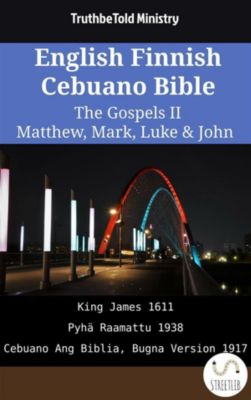 Parallel Bible Halseth English: English Finnish Cebuano Bible - The Gospels II - Matthew, Mark, Luke & John, Truthbetold Ministry