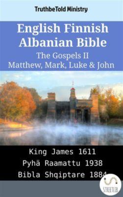Parallel Bible Halseth English: English Finnish Albanian Bible - The Gospels II - Matthew, Mark, Luke & John, Truthbetold Ministry