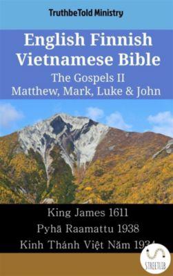 Parallel Bible Halseth English: English Finnish Vietnamese Bible - The Gospels II - Matthew, Mark, Luke & John, Truthbetold Ministry