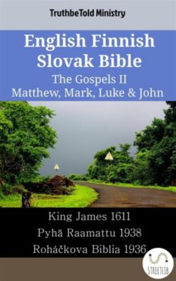 Parallel Bible Halseth English: English Finnish Slovak Bible - The Gospels II - Matthew, Mark, Luke & John, Truthbetold Ministry