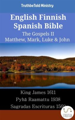 Parallel Bible Halseth English: English Finnish Spanish Bible - The Gospels II - Matthew, Mark, Luke & John, Truthbetold Ministry