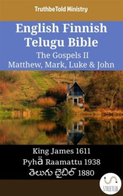 Parallel Bible Halseth English: English Finnish Telugu Bible - The Gospels II - Matthew, Mark, Luke & John, Truthbetold Ministry