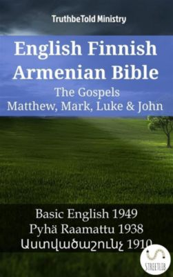 Parallel Bible Halseth English: English Finnish Armenian Bible - The Gospels - Matthew, Mark, Luke & John, Truthbetold Ministry, Bible Society Armenia