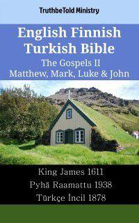 Parallel Bible Halseth English: English Finnish Turkish Bible - The Gospels II - Matthew, Mark, Luke & John, TruthBeTold Ministry