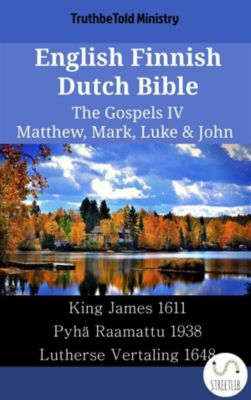 Parallel Bible Halseth English: English Finnish Dutch Bible - The Gospels IV - Matthew, Mark, Luke & John, Truthbetold Ministry