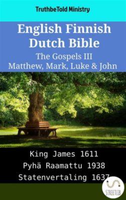 Parallel Bible Halseth English: English Finnish Dutch Bible - The Gospels III - Matthew, Mark, Luke & John, Truthbetold Ministry