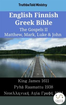 Parallel Bible Halseth English: English Finnish Greek Bible - The Gospels II - Matthew, Mark, Luke & John, Truthbetold Ministry